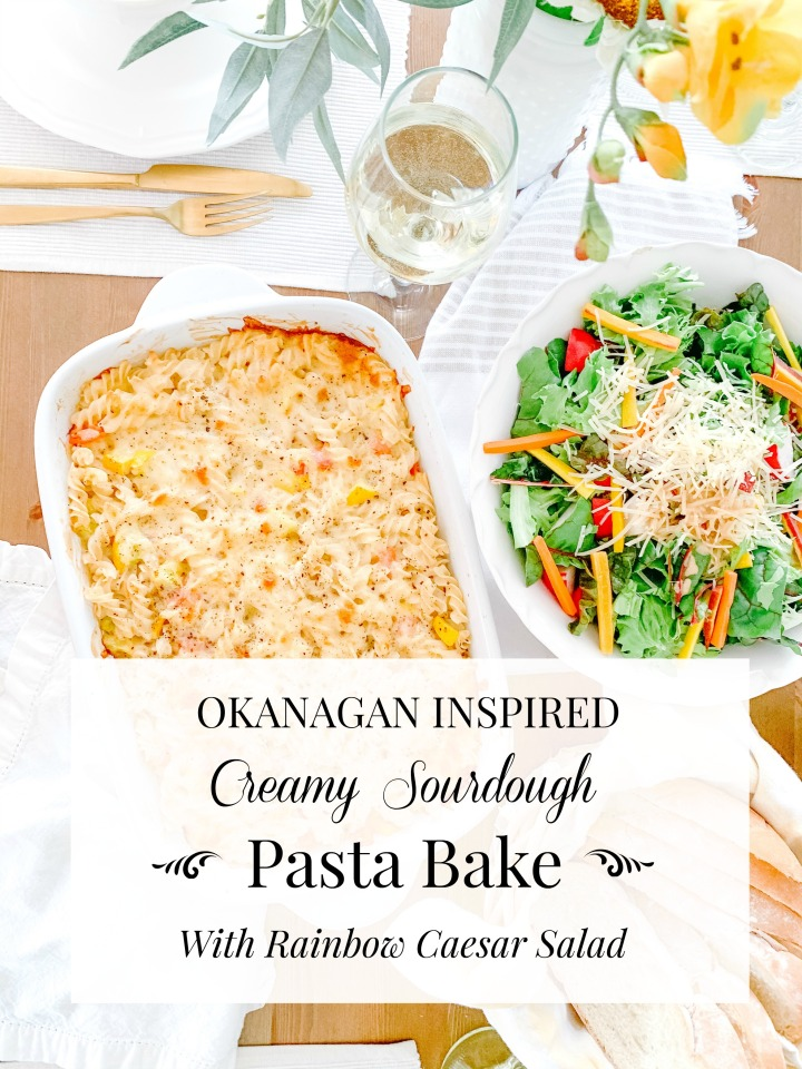 OKANAGAN INSPIRED: CREAMY SOURDOUGH PASTA BAKE WITH RAINBOW CAESAR SALAD