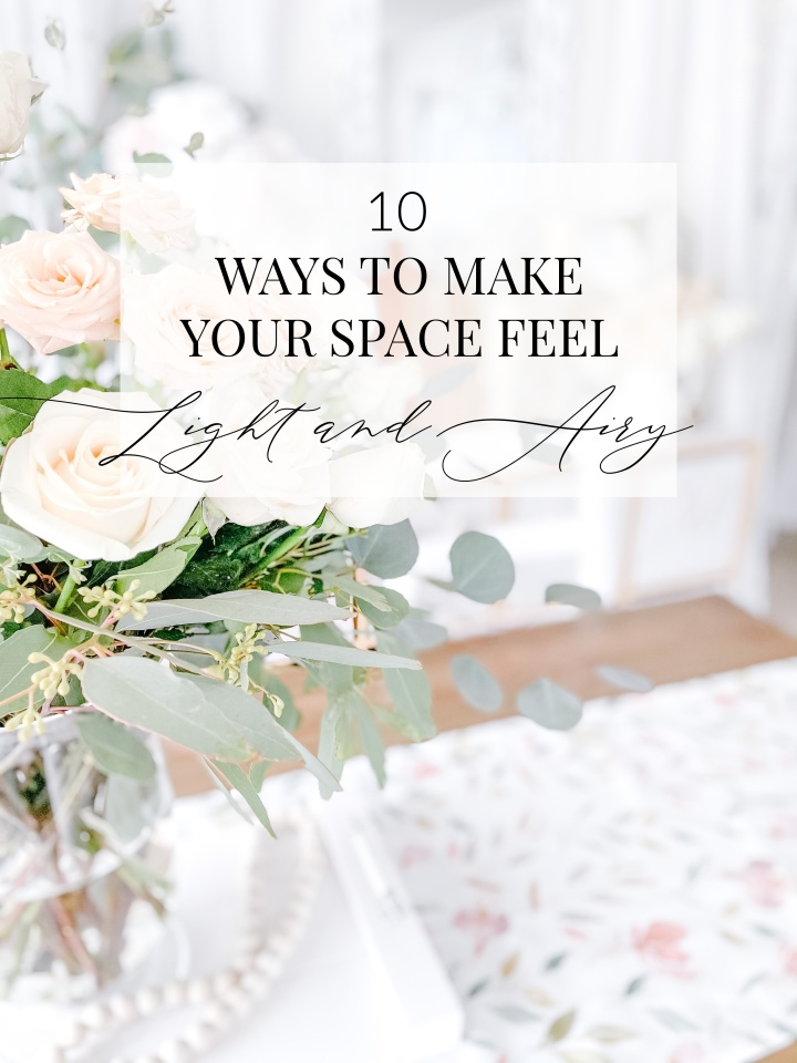 10 WAYS TO MAKE YOUR SPACE FEEL LIGHT AND AIRY